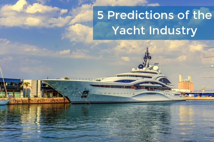 5 Predictions for the Future of the Yacht Industry