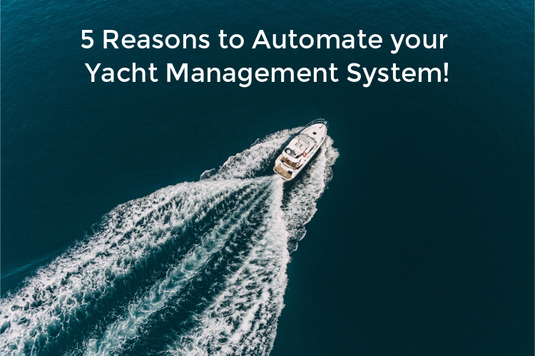 5 Reasons to Automate the Yacht Management System