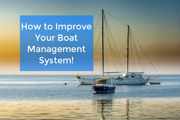 How to Improve Your Boat Management System!