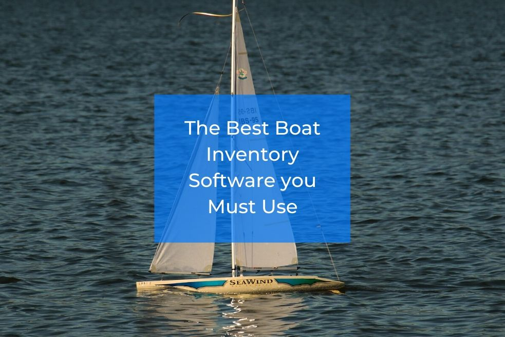 The Best Boat Inventory Software you Must Use